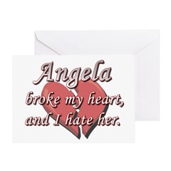 Angela broke my heart and I hate her Greeting Card