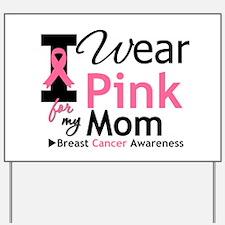 I Wear Pink Mom Yard Sign