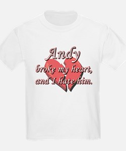 Andy broke my heart and I hate him T-Shirt