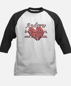 Andrew broke my heart and I hate him Tee