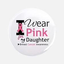 "I Wear Pink Daughter 3.5"" Button"