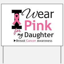 I Wear Pink Daughter Yard Sign