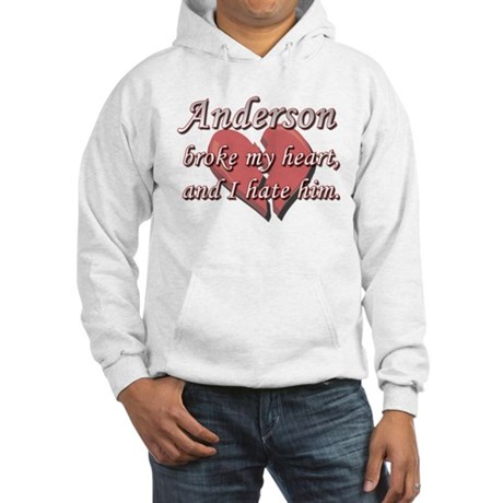 Anderson broke my heart and I hate him Hooded Swea