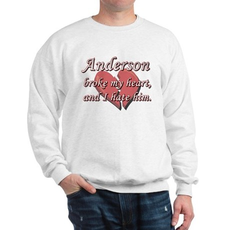 Anderson broke my heart and I hate him Sweatshirt