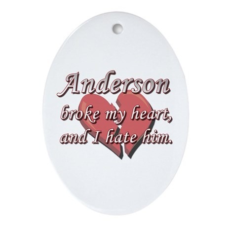 Anderson broke my heart and I hate him Ornament (O