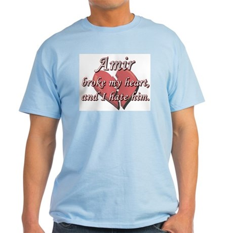Amir broke my heart and I hate him Light T-Shirt