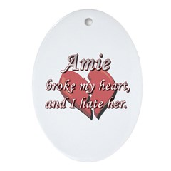 Amie broke my heart and I hate her Oval Ornament