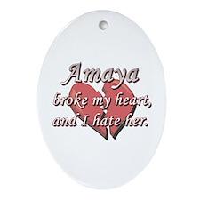 Amaya broke my heart and I hate her Ornament (Oval