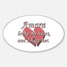 Amara broke my heart and I hate her Oval Decal