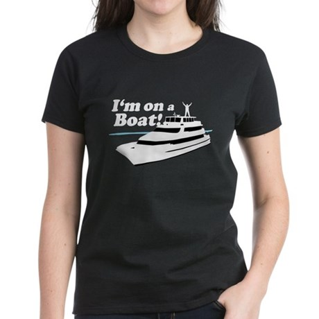 I'm On A Boat Women's Dark T-Shirt