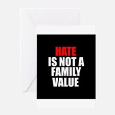 Hate is not a Family Value Greeting Card