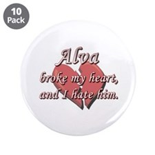 "Alva broke my heart and I hate him 3.5"" Button (10"