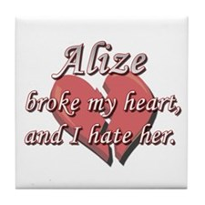Alize broke my heart and I hate her Tile Coaster