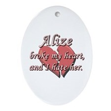 Alize broke my heart and I hate her Ornament (Oval