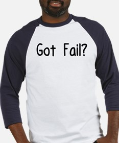 Got Fail? Baseball Jersey