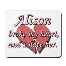 Alison broke my heart and I hate her Mousepad