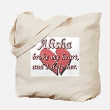 Alisha broke my heart and I hate her Tote Bag