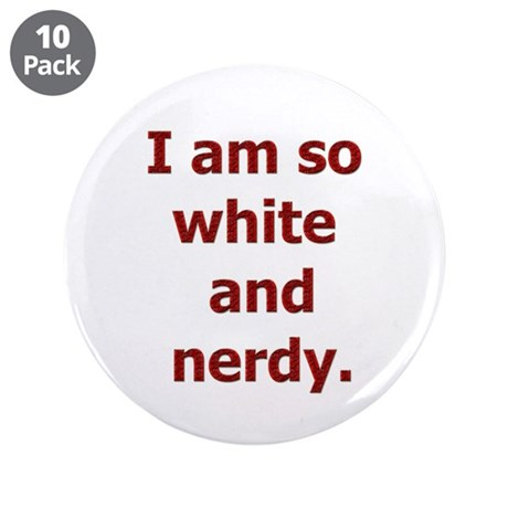 "I am so white and nerdy. 3.5"" Button (10 pack"