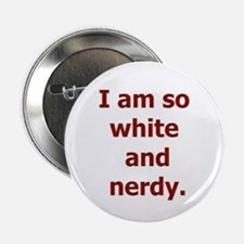 "I am so white and nerdy. 2.25"" Button"