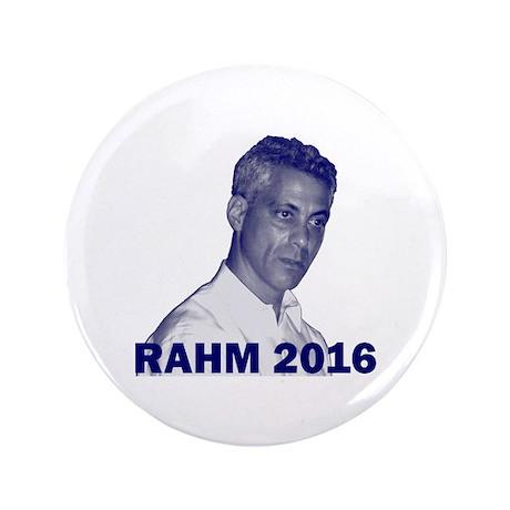 "Rahm Emanuel: RAHM 2016 - 3.5"" Button"