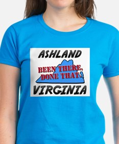 ashland virginia - been there, done that Tee