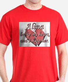 Alina broke my heart and I hate her T-Shirt