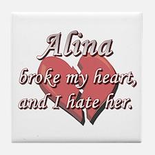 Alina broke my heart and I hate her Tile Coaster