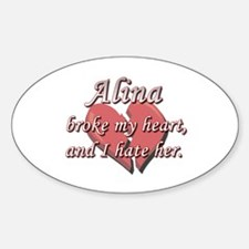 Alina broke my heart and I hate her Oval Decal