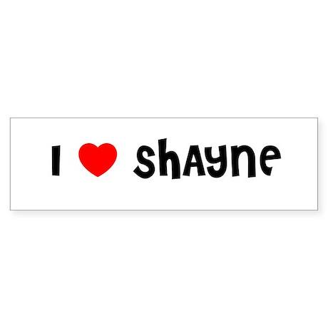 I LOVE SHAYNE Bumper Sticker
