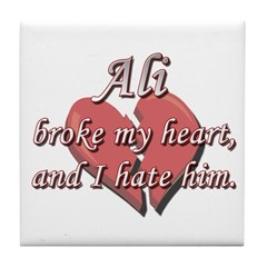 Ali broke my heart and I hate him Tile Coaster