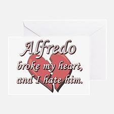 Alfredo broke my heart and I hate him Greeting Car