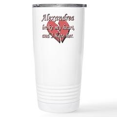 Alexandrea broke my heart and I hate her Travel Mug