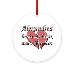 Alexandrea broke my heart and I hate her Ornament