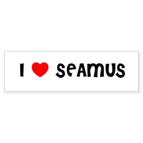 I LOVE SEAMUS Bumper Sticker