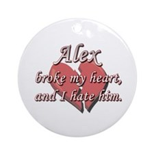 Alex broke my heart and I hate him Ornament (Round