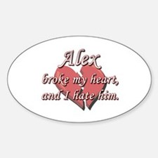 Alex broke my heart and I hate him Oval Decal