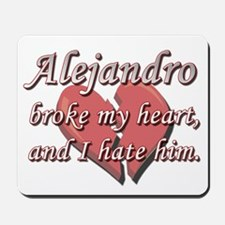 Alejandro broke my heart and I hate him Mousepad