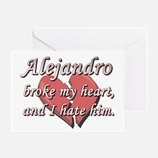 Alejandro broke my heart and I hate him Greeting C