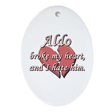 Aldo broke my heart and I hate him Oval Ornament