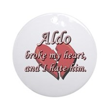Aldo broke my heart and I hate him Ornament (Round
