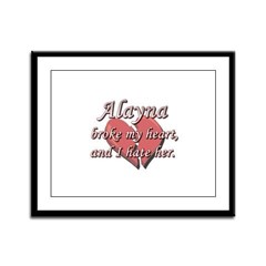 Alayna broke my heart and I hate her Framed Panel