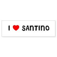 I LOVE SANTINO Bumper Bumper Sticker