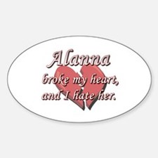 Alanna broke my heart and I hate her Decal