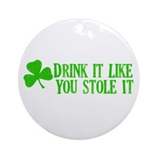 Drink it like you stole it Ornament (Round)