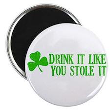 Drink it like you stole it Magnet