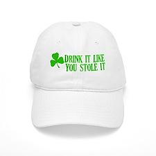 Drink it like you stole it Baseball Cap