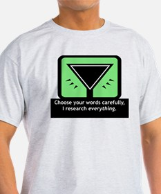 I Research Everything T-Shirt