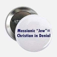 "Messianic ""Jew""=Christian in Denial Button"