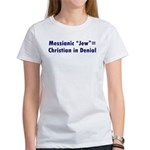 "Messianic ""Jew""=Christian in Denial Women's T-Shir"