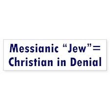"Messianic ""Jew""=Christian in Denial Bumper Sticker"